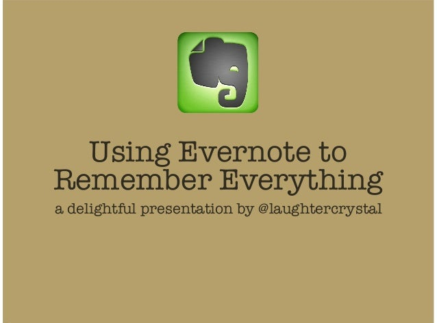 Using Evernote to Remember Everything a delightful presentation by @laughtercrystal