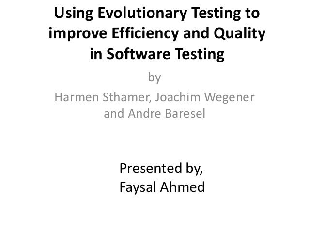Using Evolutionary Testing toimprove Efficiency and Quality     in Software Testing              byHarmen Sthamer, Joachim...