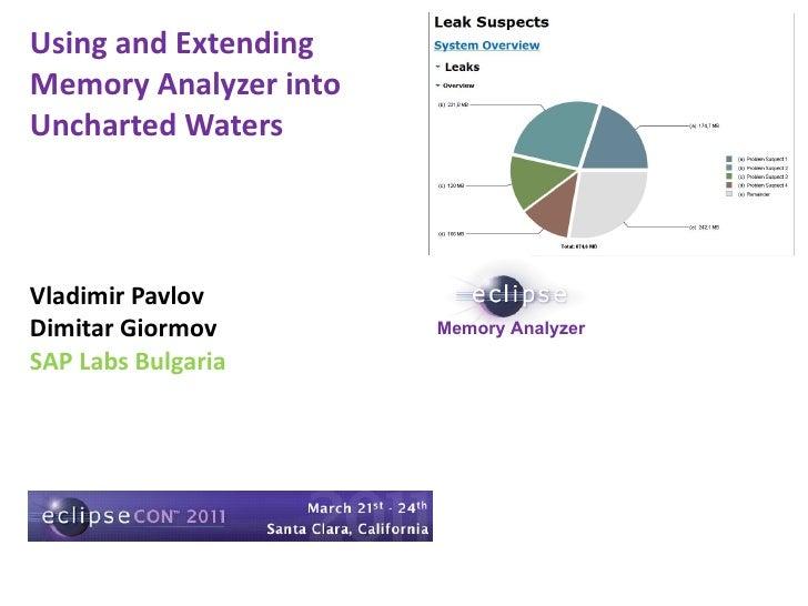 Vladimir Pavlov Dimitar Giormov SAP Labs Bulgaria Using and Extending Memory Analyzer into Uncharted Waters Memory Analyzer