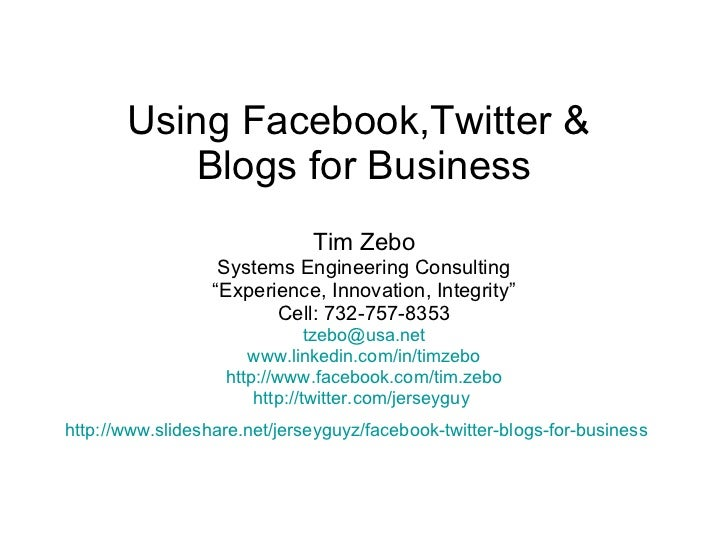 """Using Facebook,Twitter &  Blogs for Business Tim Zebo Systems Engineering Consulting """" Experience, Innovation, Integrity"""" ..."""