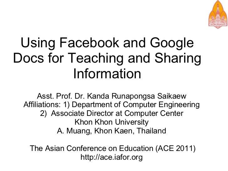 Using Facebook and GoogleDocs for Teaching and Sharing          Information      Asst. Prof. Dr. Kanda Runapongsa Saikaew ...