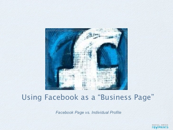 """Using Facebook as a """"Business Page""""        Facebook Page vs. Individual Profile"""