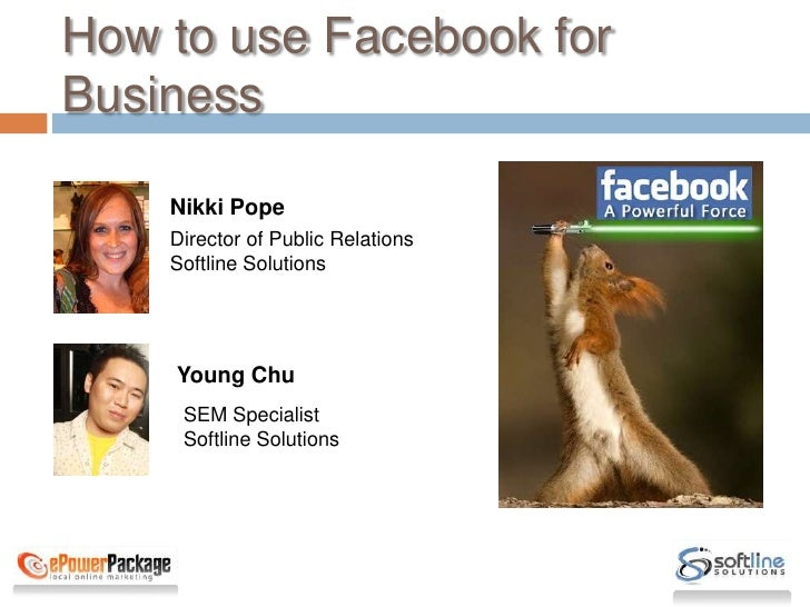 How to use Facebook for Business<br />Nikki Pope<br />Director of Public Relations<br />Softline Solutions<br />Young Chu<...