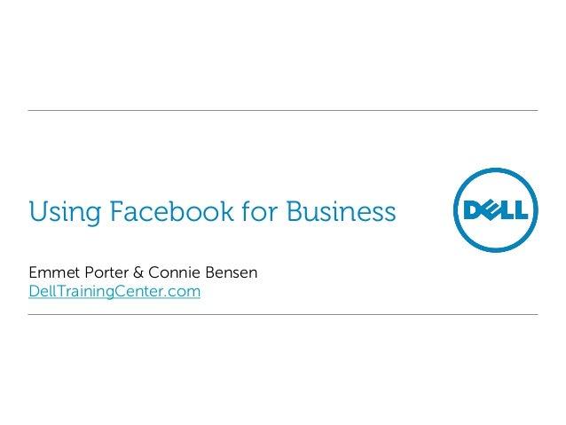 Using Facebook for BusinessEmmet Porter & Connie BensenDellTrainingCenter.com