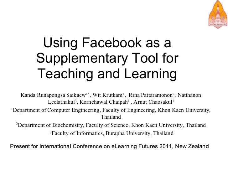 Using Facebook as a          Supplementary Tool for          Teaching and Learning    Kanda Runapongsa Saikaew1*, Wit Krut...