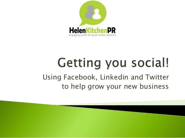 Using Facebook, Linkedin and Twitter to help grow your new business