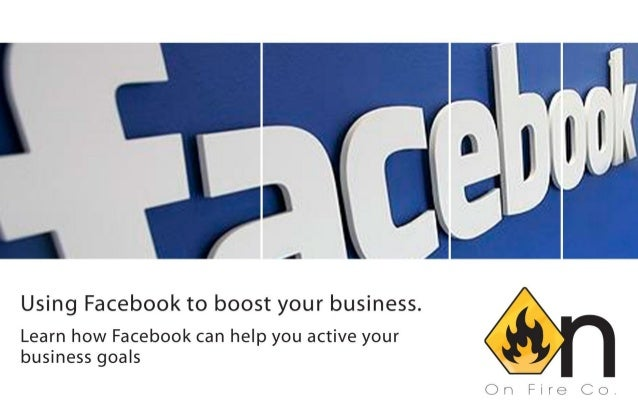 Using Facebook to boost your business.Learn how Facebook can help you active yourbusiness goals.