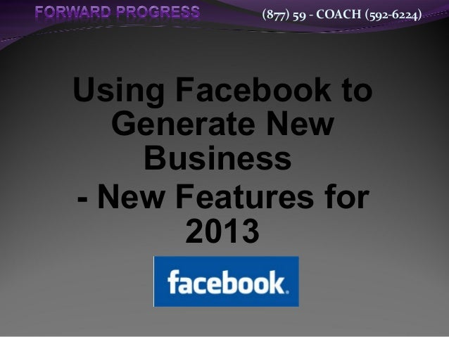 (877) 59 - COACH (592-6224) Using Facebook to Generate New Business - New Features for 2013