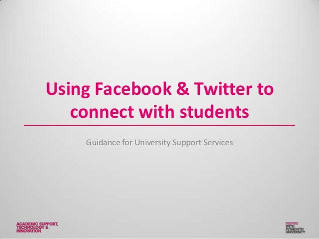 Using Facebook & Twitter to connect with students Guidance for University Support Services