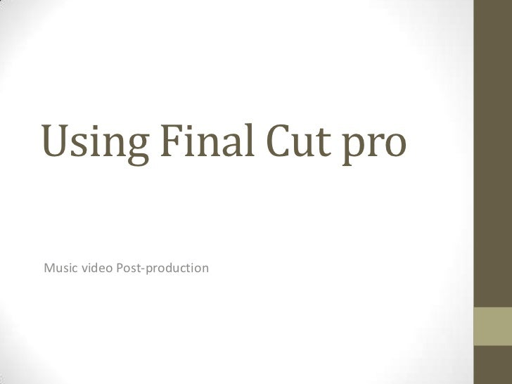 Using Final Cut proMusic video Post-production