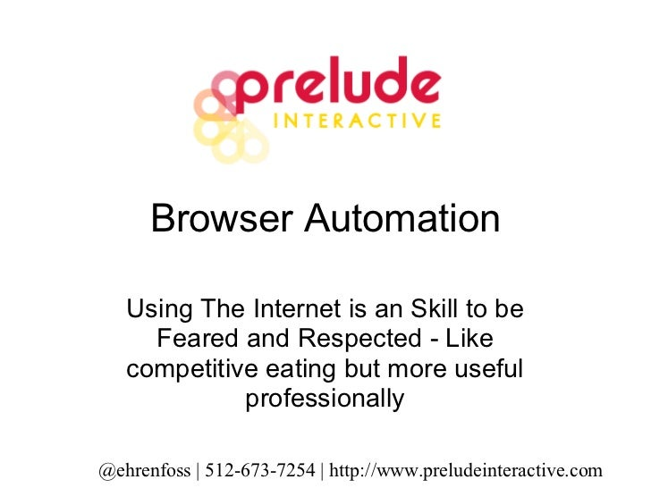 Browser Automation Using The Internet is an Skill to be Feared and Respected - Like competitive eating but more useful pro...