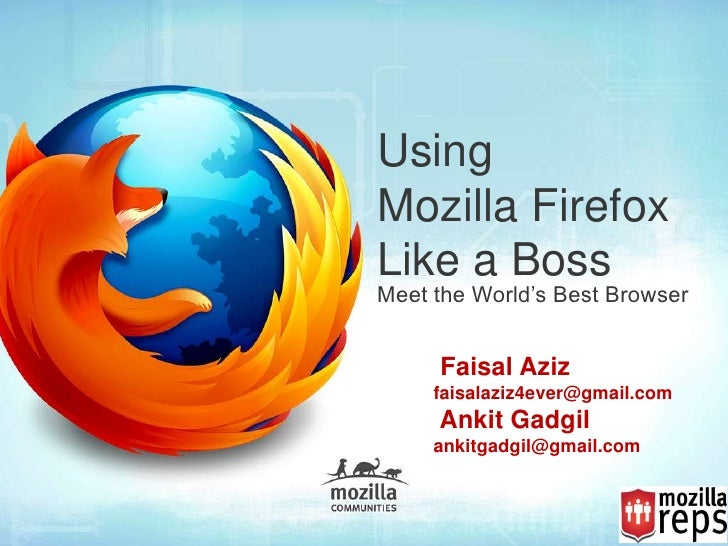 UsingMozilla FirefoxLike a BossMeet the World's Best Browser     Faisal Aziz     faisalaziz4ever@gmail.com     Ankit Gadgi...