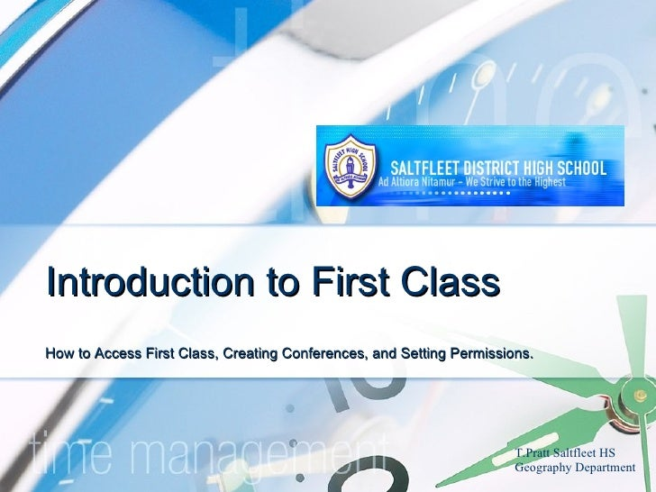 Introduction to First Class How to Access First Class, Creating Conferences, and Setting Permissions. T.Pratt Saltfleet HS...
