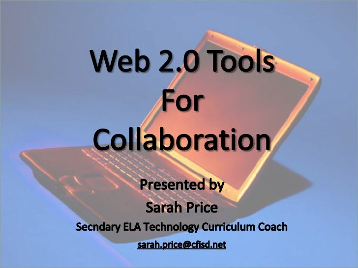 Web 2.0 Tools <br />For<br />Collaboration<br />Presented by<br />Sarah Price<br />Secndary ELA Technology Curriculum Coac...