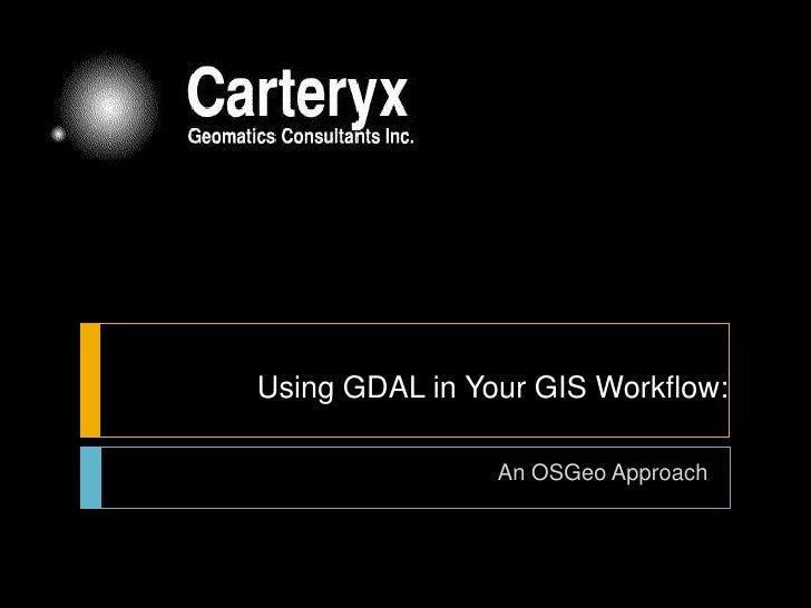Using GDAL in Your GIS Workflow:<br />An OSGeo Approach<br />