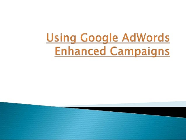 Using google ad words enhanced campaigns doc