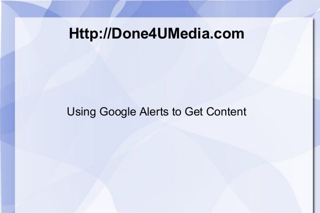 Using google alerts to get content