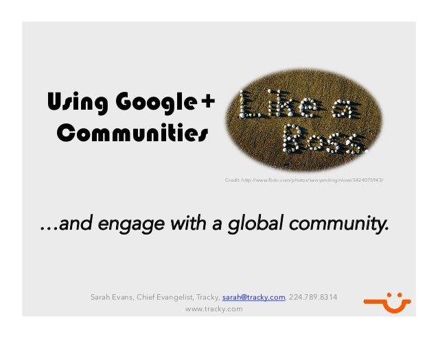 Using Google+ Communities	                                            Credit: http://www.flickr.com/photos/savvysmilinginl...