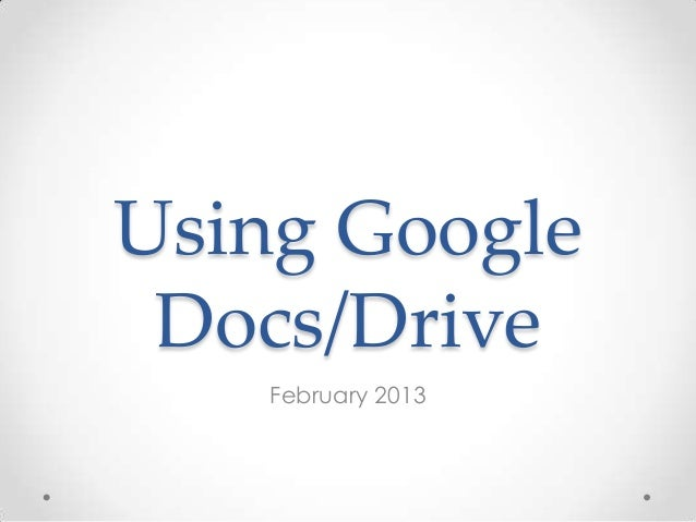 Using Google Docs/Drive   February 2013