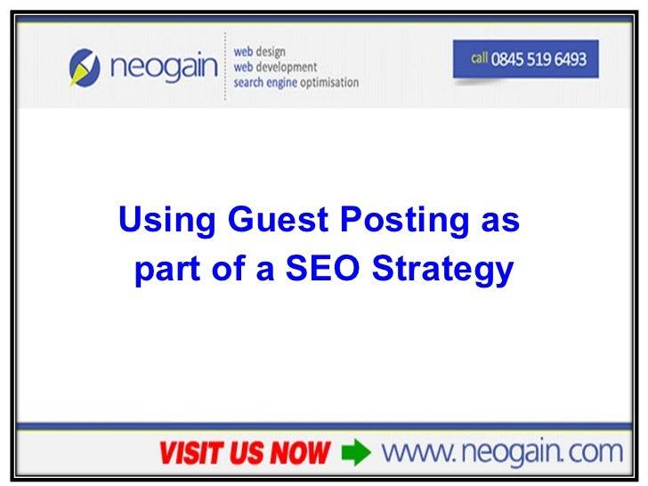 <ul><li>Using Guest Posting as  </li></ul><ul><li>part of a SEO Strategy </li></ul>