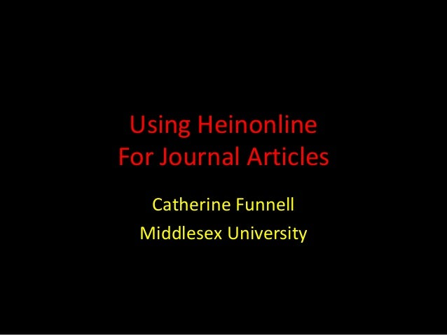 Using Heinonline For Journal Articles Catherine Funnell Middlesex University