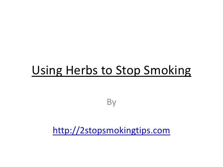 Using Herbs to Stop Smoking               By   http://2stopsmokingtips.com
