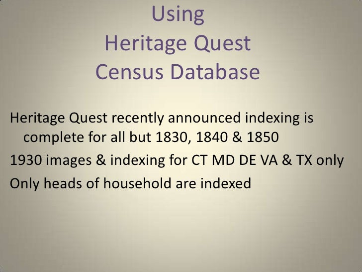 Using Heritage Quest Census Database<br />Heritage Quest recently announced indexing is complete for all but 1830, 1840 & ...