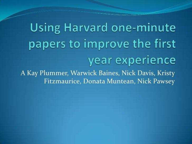 Using Harvard one-minute papers to improve the first year experience<br />A Kay Plummer, Warwick Baines, Nick Davis, Krist...