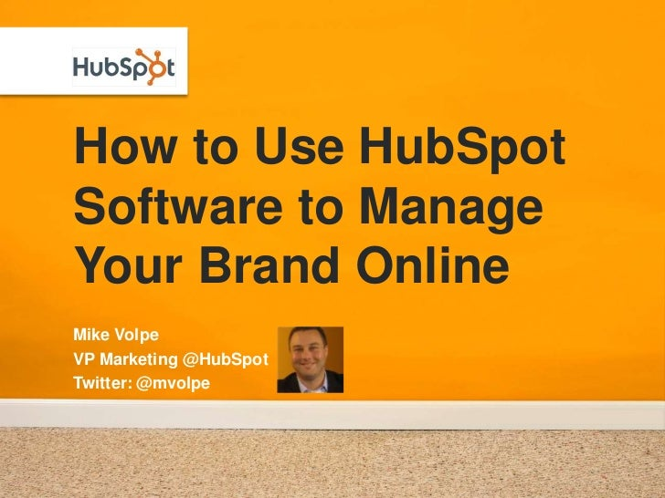 How to Use HubSpot Software to Manage Your Brand Online<br />Mike Volpe<br />VP Marketing @HubSpot<br />Twitter: @mvolpe<b...