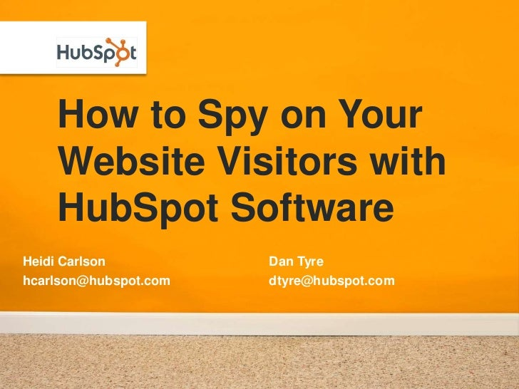 How to Spy on Your Website Visitors with HubSpot Software<br />Heidi Carlson<br />hcarlson@hubspot.com<br />Dan Tyre<br />...