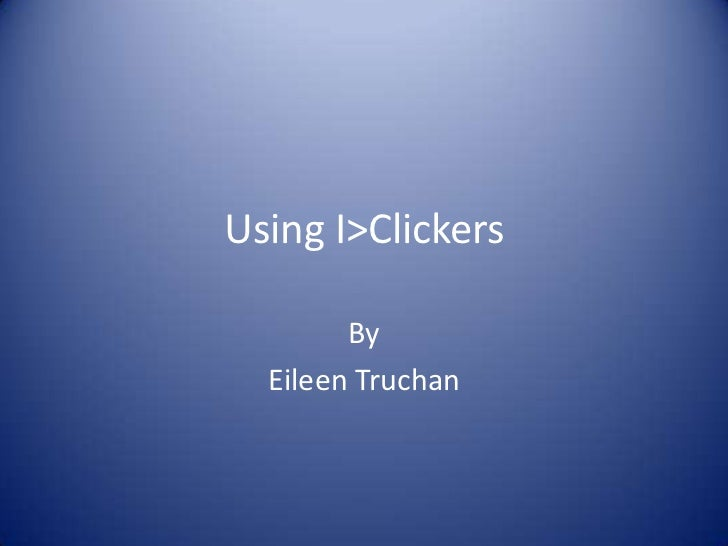 Using I>Clickers<br />By<br />Eileen Truchan<br />