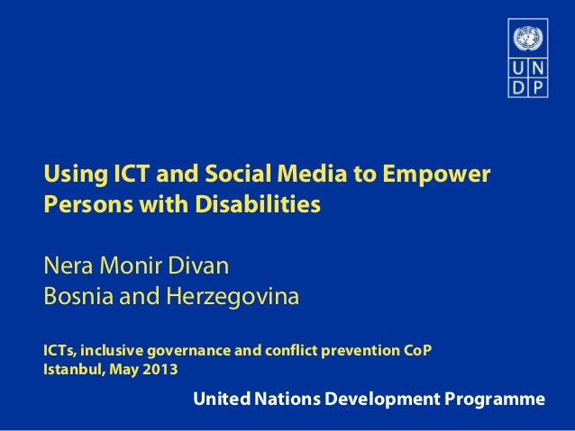 Using ICT and Social Media to EmpowerPersons with DisabilitiesNera Monir DivanBosnia and HerzegovinaICTs, inclusive govern...