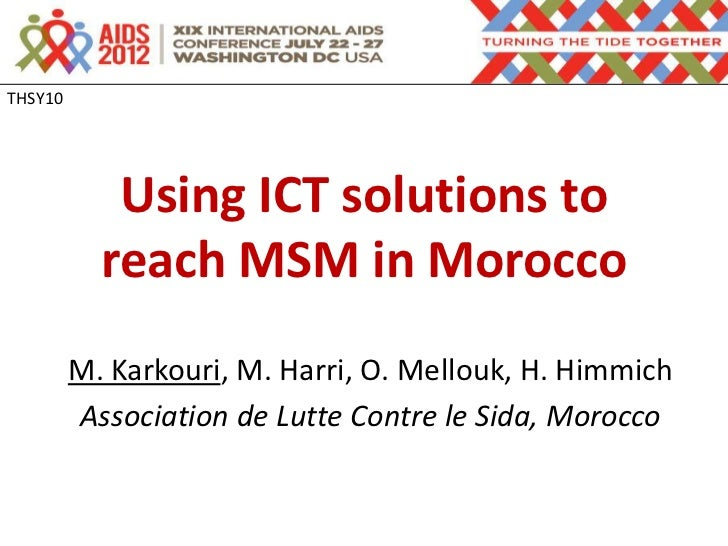 THSY10            Using ICT solutions to           reach MSM in Morocco         M. Karkouri, M. Harri, O. Mellouk, H. Himm...