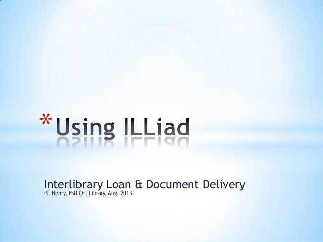 Interlibrary Loan & Document Delivery -S. Henry, FSU Ort Library, Aug. 2013 *