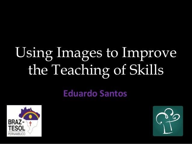 Using Images to Improvethe Teaching of SkillsEduardo Santos