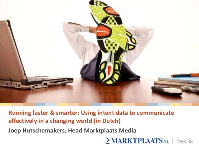 Running faster & smarter: Using intent data to communicateeffectively in a changing world (in Dutch)Joep Hutschemakers, He...