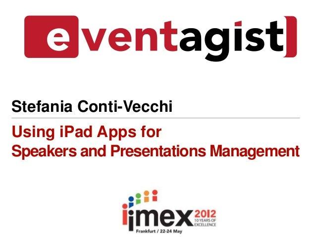 Stefania Conti-VecchiUsing iPad Apps forSpeakers and Presentations Management