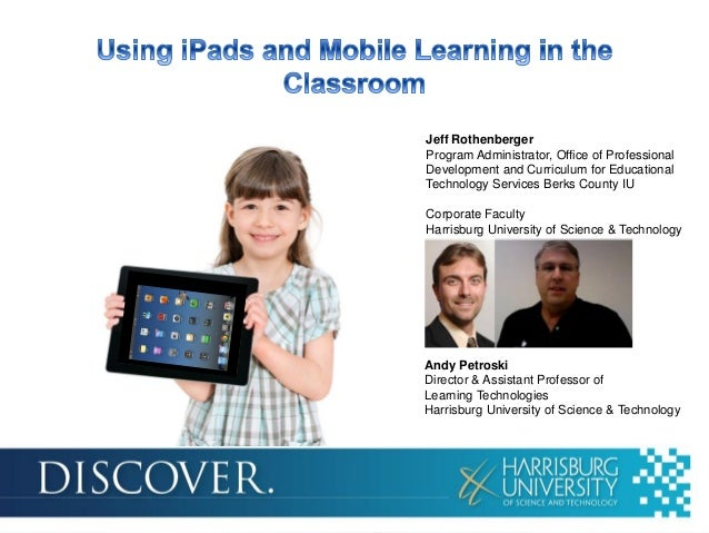 Andy PetroskiDirector & Assistant Professor ofLearning TechnologiesHarrisburg University of Science & TechnologyJeff Rothe...