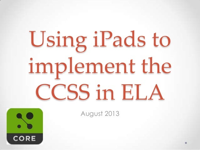 Using iPads to implement the CCSS in ELA August 2013