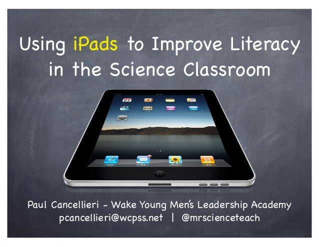 Using iPads to Improve Literacy in the Science Classroom Paul Cancellieri - Wake Young Men's Leadership Academy pcancellie...