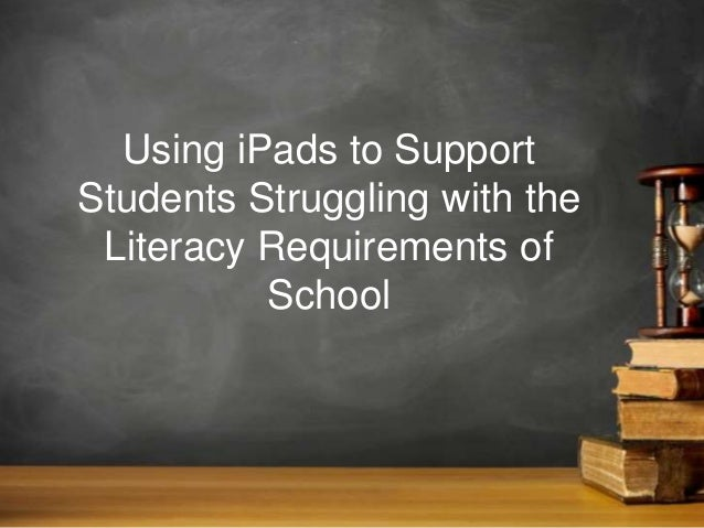 Using iPads to Support Students Struggling with the Literacy Requirements of School