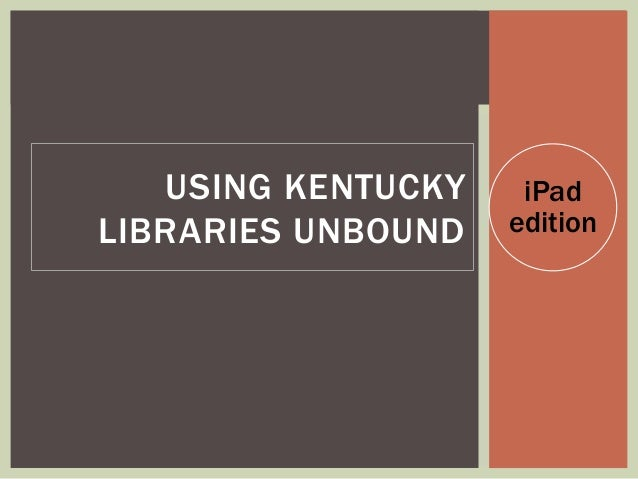 iPad edition USING KENTUCKY LIBRARIES UNBOUND