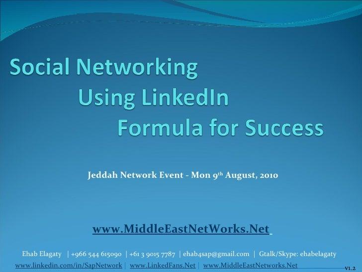 www.MiddleEastNetWorks.Net   Jeddah Network Event - Mon 9 th  August, 2010 Ehab Elagaty  | +966 544 615090  | +61 3 9015 7...