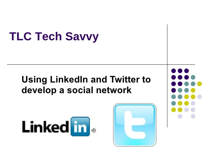 TLC Tech Savvy   Using LinkedIn and Twitter to develop a social network
