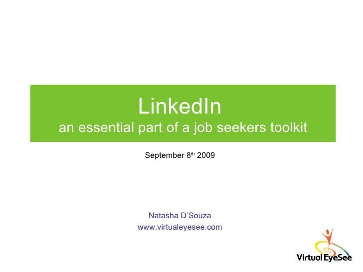 LinkedIn  an essential part of a job seekers toolkit Natasha D'Souza www.virtualeyesee.com September 8 th  2009
