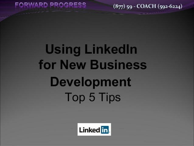 (877) 59 - COACH (592-6224) Using LinkedIn for New Business Development Top 5 Tips