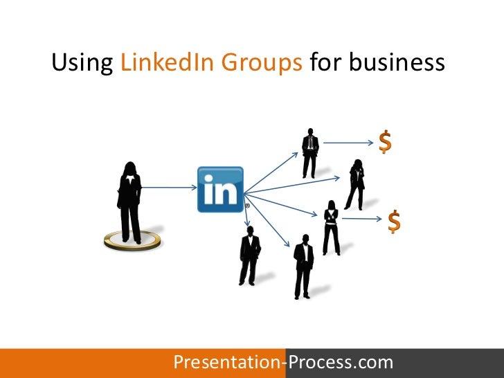 Using LinkedIn Groups for business<br />$<br />®<br />$<br />Presentation-Process.com<br />