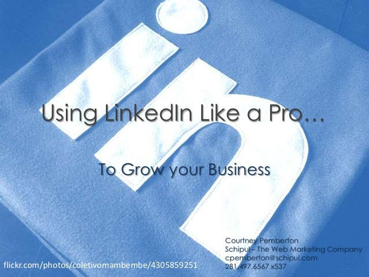 Using LinkedIn Like a Pro…                     To Grow your Business                                                Courtn...