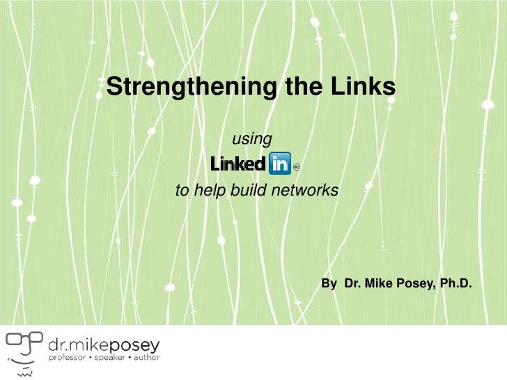 Strengthening the Linksusingto help build networks<br />By  Dr. Mike Posey, Ph.D.<br />