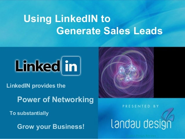 LinkedIN provides the Power of Networking Grow your Business! To substantially Using LinkedIN to Generate Sales Leads Land...